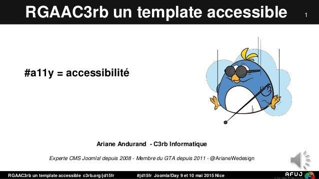 RGAAC3rb un template accessible c3rb.org/jd15fr #jd15fr Joomla!Day 9 et 10 mai 2015 Nice 1RGAAC3rb un template accessible ...