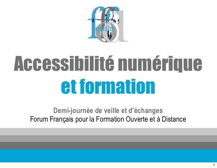 Accessibilité numérique     et formation        Demi-journée de veille et d'échanges Forum Français pour la Formation Ouve...