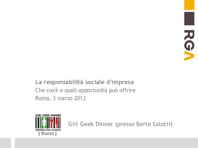 La responsabilità sociale dimpresaChe cosè e quali opportunità può offrireRoma, 3 marzo 2013             Girl Geek Dinner ...