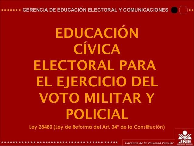 GERENCIA DE EDUCACIÓN ELECTORAL Y COMUNICACIONES EDUCACIÓN CÍVICA ELECTORAL PARA EL EJERCICIO DEL VOTO MILITAR Y POLICIAL ...