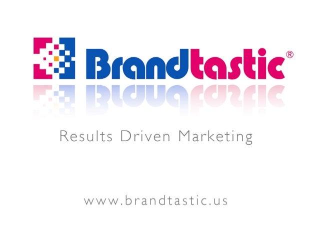 Tr?   Fifi C  l  ' il l i l f i E 'W 7®  Results Driven Marketing  www. brandtastic. us