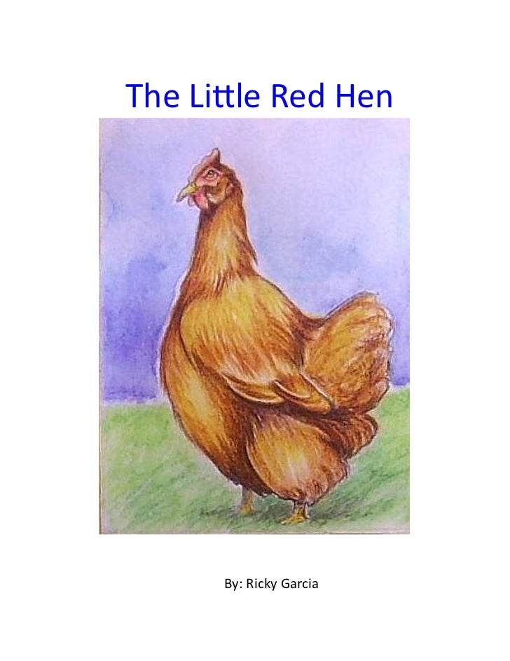 The Lile Red Hen           By: Ricky Garcia