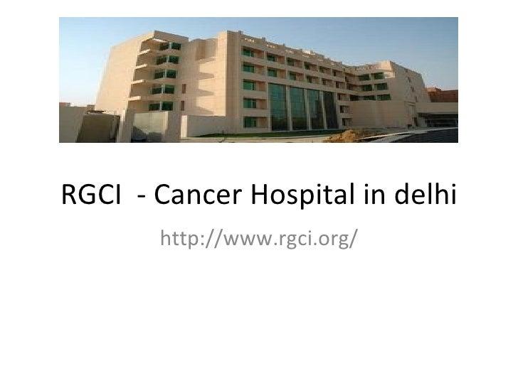 RGCI - Cancer Hospital in delhi       http://www.rgci.org/