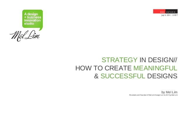 July 5, 2011. 12 EST      STRATEGY IN DESIGN//HOW TO CREATE MEANINGFUL    & SUCCESSFUL DESIGNS                            ...