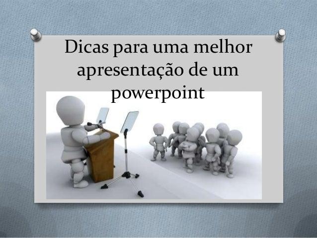 Dicas para uma melhorapresentação de umpowerpoint