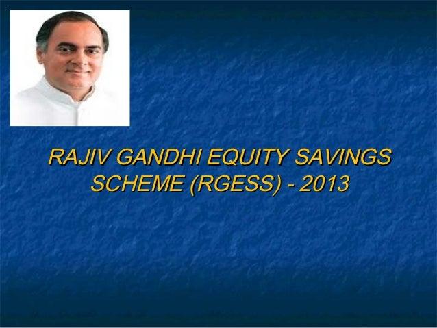 RAJIV GANDHI EQUITY SAVINGS   SCHEME (RGESS) - 2013