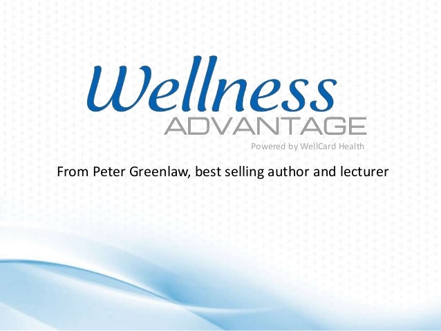 Powered by WellCard Health  From Peter Greenlaw, best selling author and lecturer