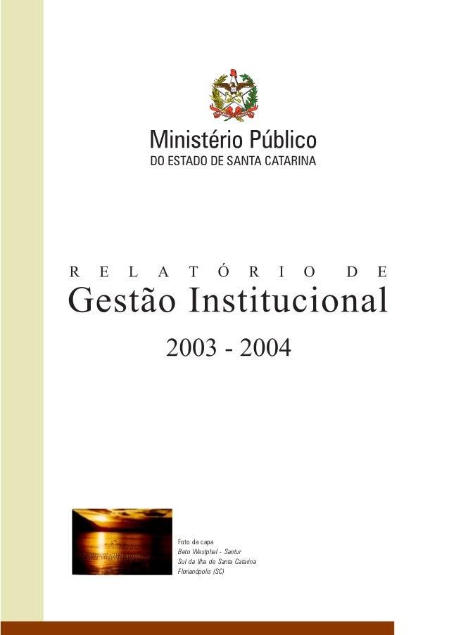 ○○○○○○ 1 Relatório de Gestão Institucional 2003-2004 Ministério Público do Estado de Santa Catarina Foto da capa Beto West...