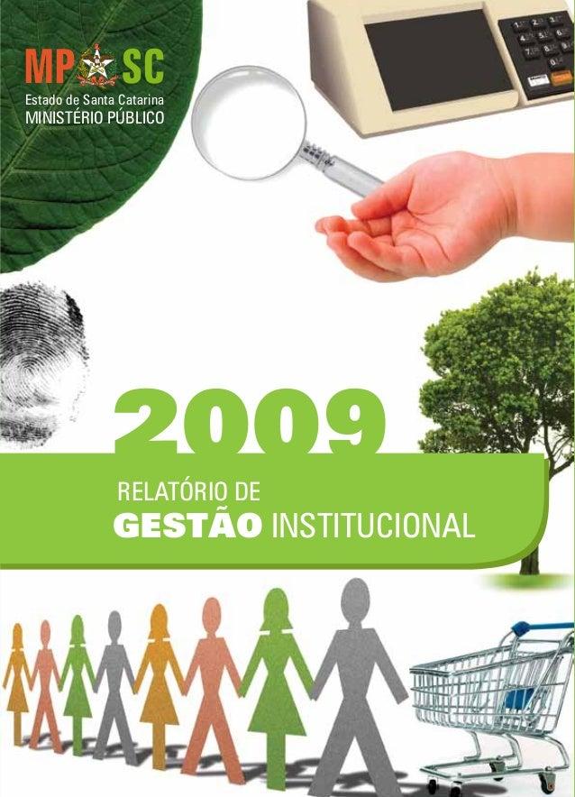 RELATÓRIO DE GESTÃO INSTITUCIONAL 2009 Estado de Santa Catarina MINISTÉRIO PÚBLICO MPSC-RELATÓRIODEGESTÃOINSTITUCIONAL2009