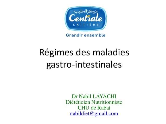 Régimes des maladiesgastro-intestinales  Dr Nabil LAYACHI  Diététicien Nutritionniste  CHU de Rabat  nabildiet@gmail.com