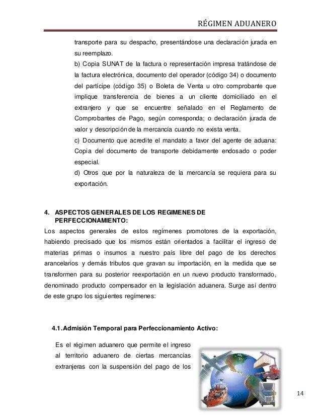 RÉGIMEN ADUANERO 14 transporte para su despacho, presentándose una declaración jurada en su reemplazo. b) Copia SUNAT de l...