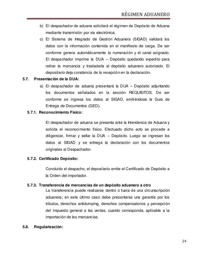RÉGIMEN ADUANERO 24 b) El despachador de aduana solicitará el régimen de Depósito de Aduana mediante transmisión por vía e...
