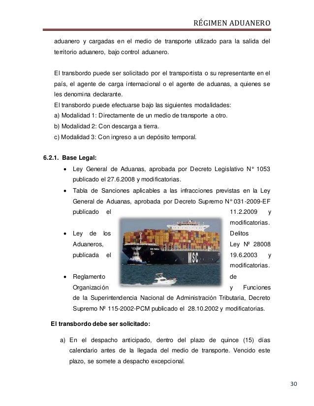 RÉGIMEN ADUANERO 30 aduanero y cargadas en el medio de transporte utilizado para la salida del territorio aduanero, bajo c...