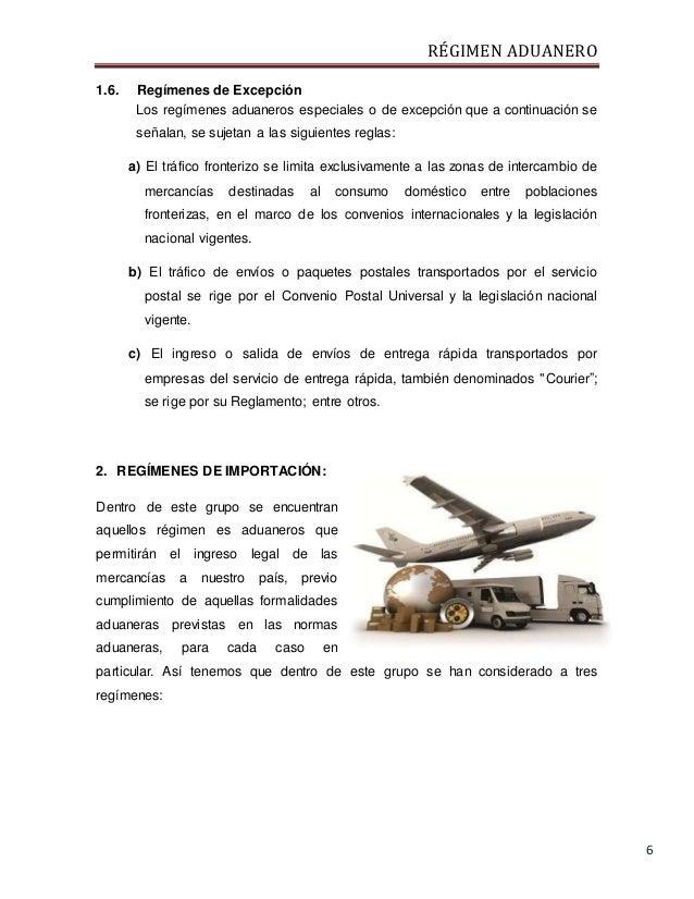RÉGIMEN ADUANERO 6 1.6. Regímenes de Excepción Los regímenes aduaneros especiales o de excepción que a continuación se señ...