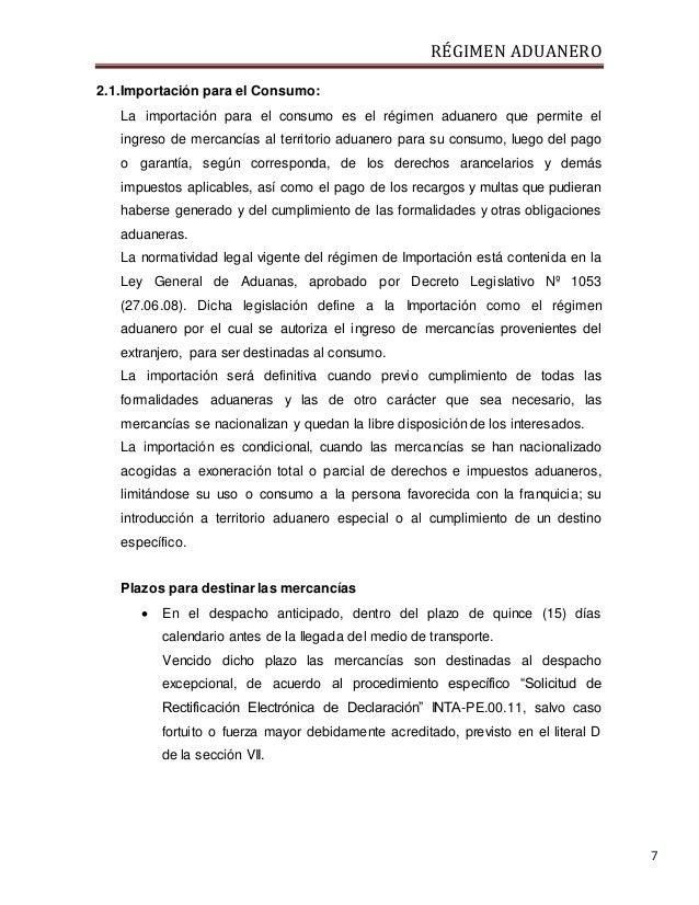 RÉGIMEN ADUANERO 7 2.1.Importación para el Consumo: La importación para el consumo es el régimen aduanero que permite el i...