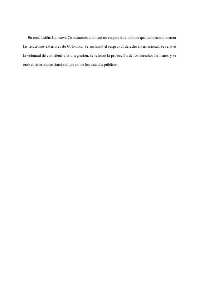 En conclusión: La nueva Constitución contiene un conjunto de normas que permiten enmarcarlas relaciones exteriores de Colo...