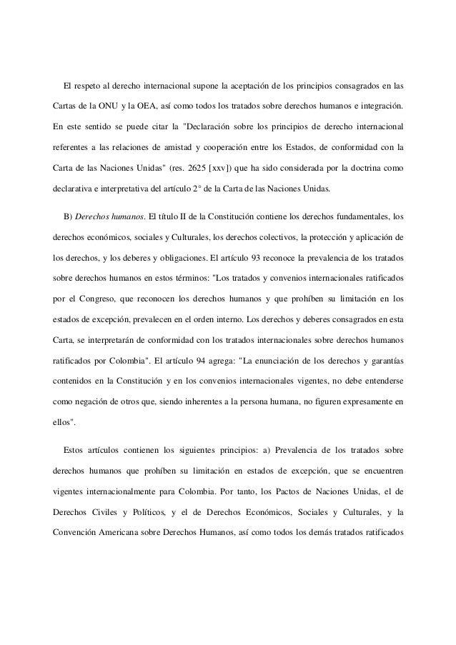 El respeto al derecho internacional supone la aceptación de los principios consagrados en lasCartas de la ONU y la OEA, as...
