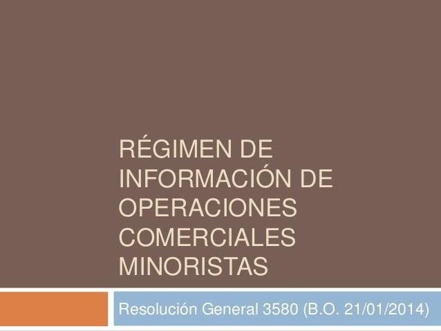 RÉGIMEN DE INFORMACIÓN DE OPERACIONES COMERCIALES MINORISTAS Resolución General 3580 (B.O. 21/01/2014)