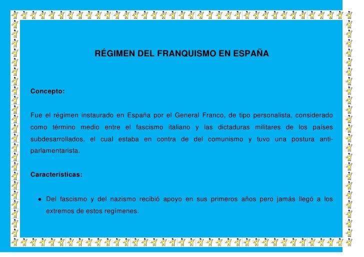 RÉGIMEN DEL FRANQUISMO EN ESPAÑAConcepto:Fue el régimen instaurado en España por el General Franco, de tipo personalista, ...