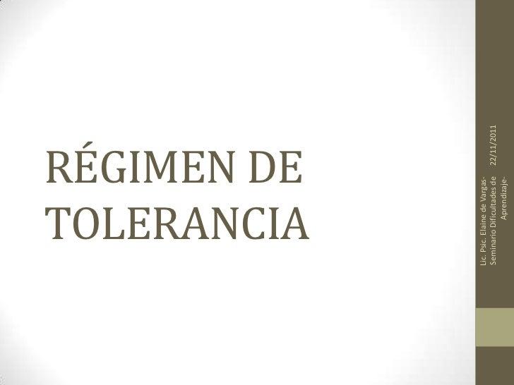RÉGIMEN DE     TOLERANCIALic. Psic. Elaine de Vargas-Seminario Dificultades de      22/11/2011                Aprendizaje-