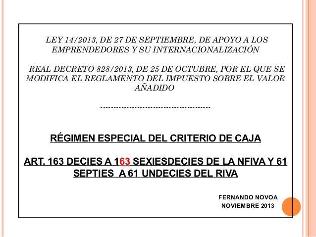 LEY 14/2013, DE 27 DE SEPTIEMBRE, DE APOYO A LOS EMPRENDEDORES Y SU INTERNACIONALIZACIÓN REAL DECRETO 828/2013, DE 25 DE O...