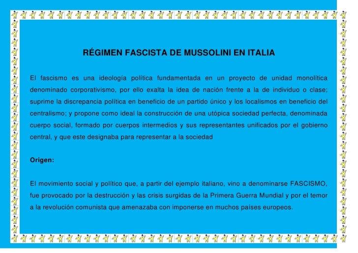 RÉGIMEN FASCISTA DE MUSSOLINI EN ITALIAEl fascismo es una ideología política fundamentada en un proyecto de unidad monolít...