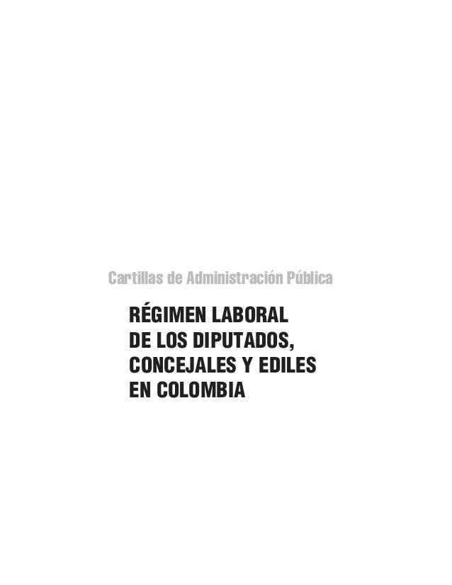 Cartillas de Administración Pública RÉGIMEN LABORAL DE LOS DIPUTADOS, CONCEJALES Y EDILES EN COLOMBIA 110192.indd 1 16/11/...