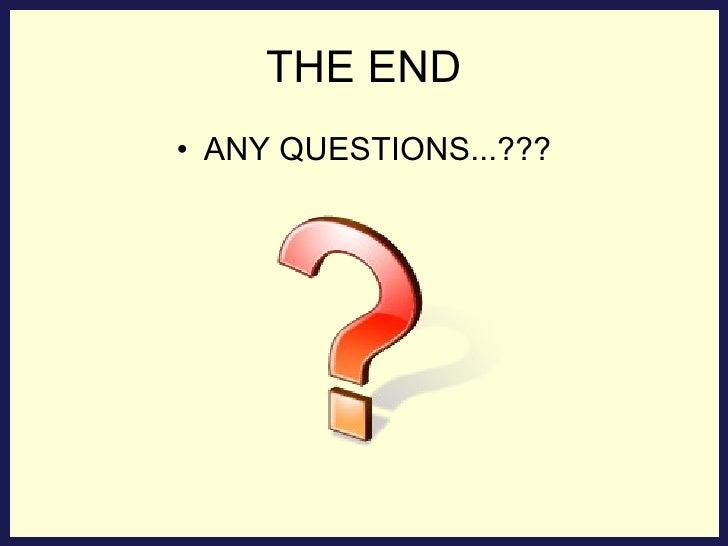 THE END <ul><li>ANY QUESTIONS...??? </li></ul>