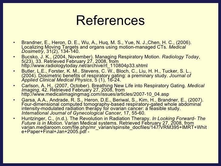 References <ul><li>Brandner, E., Heron, D. E., Wu, A., Huq, M. S., Yue, N. J.,Chen, H. C., (2006). Localizing Moving Targe...