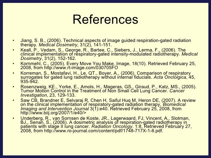 References <ul><li>Jiang, S. B., (2006). Technical aspects of image guided respiration-gated radiation therapy.  Medical D...