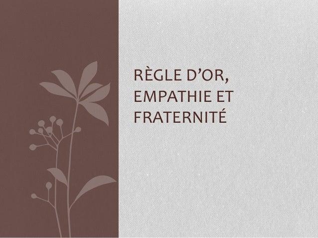 RÈGLE D'OR, EMPATHIE ET FRATERNITÉ