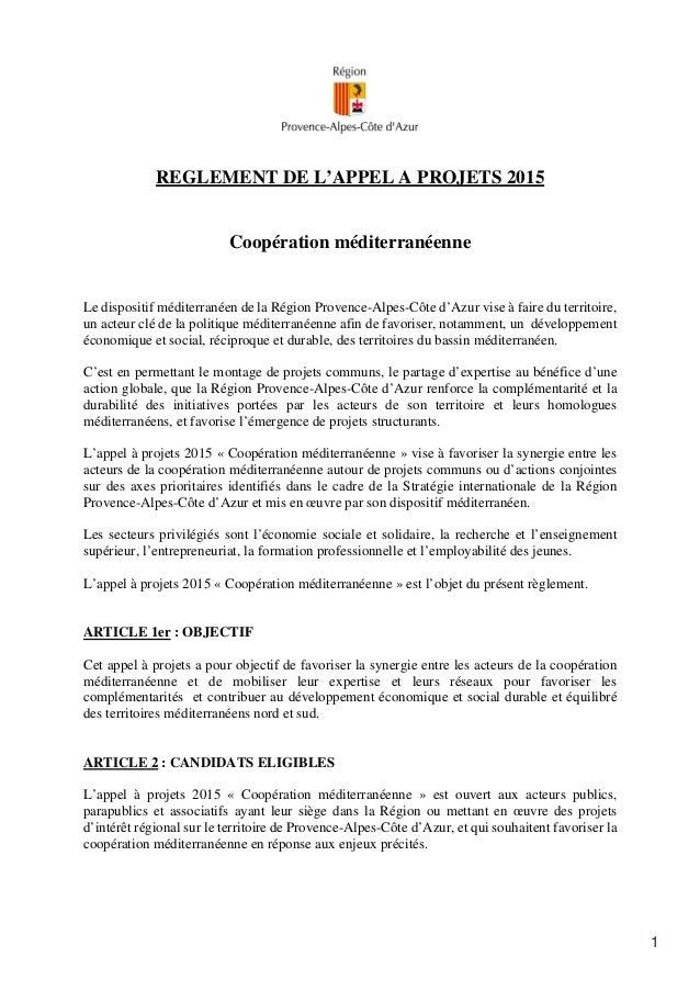1 REGLEMENT DE L'APPEL A PROJETS 2015 Coopération méditerranéenne Le dispositif méditerranéen de la Région Provence-Alpes-...