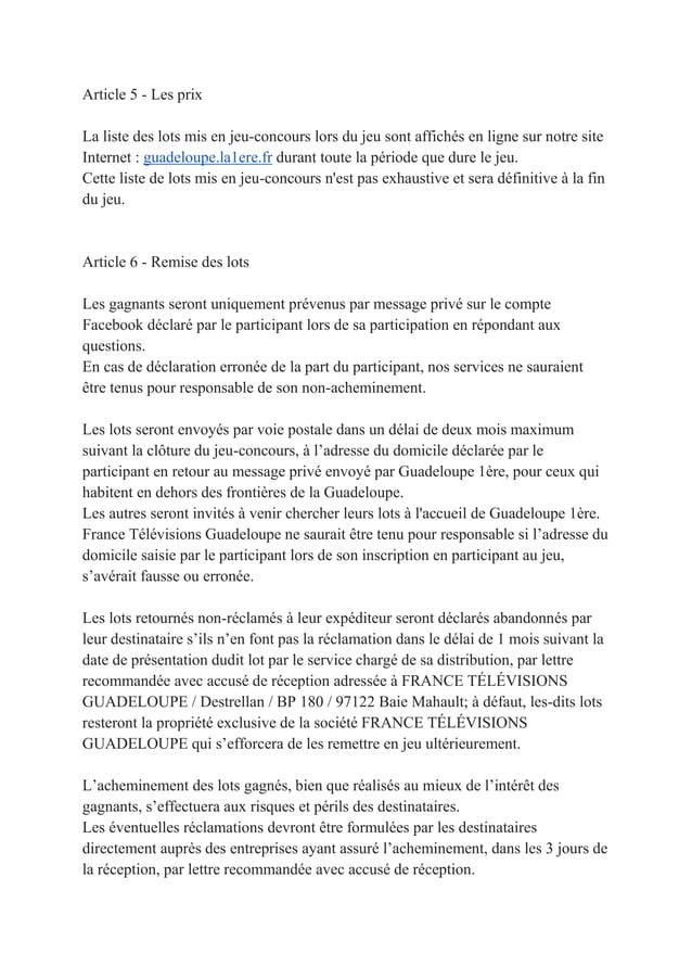 Article 5 - Les prixLa liste des lots mis en jeu-concours lors du jeu sont affichés en ligne sur notre siteInternet : guad...