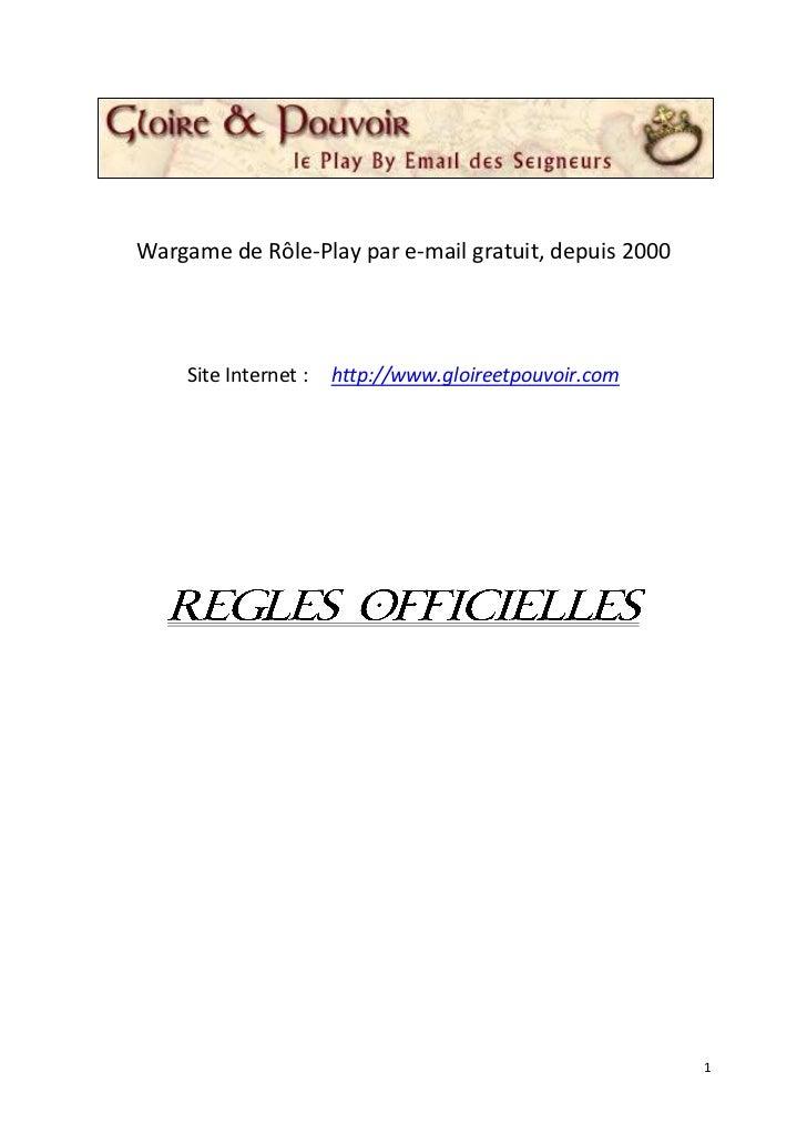 Wargame de Rôle-Play par e-mail gratuit, depuis 2000    Site Internet :   http://www.gloireetpouvoir.com                  ...