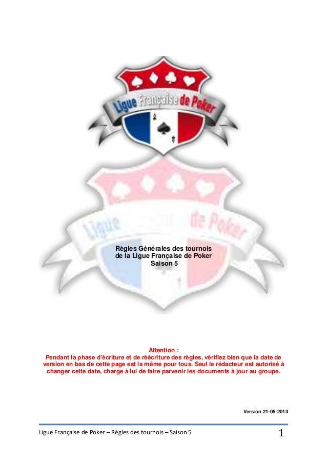 Ligue Française de Poker – Règles des tournois – Saison 5 1 Règles Générales des tournois de la Ligue Française de Poker S...