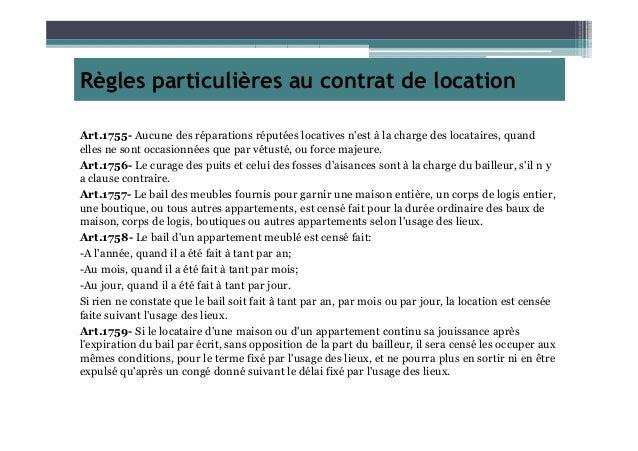 Règles particulières au contrat de location Art.1755- Aucune des réparations réputées locatives n'est à la charge des loca...