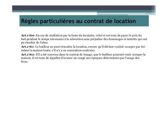 Règles particulières au contrat de location Art.1760- En cas de résiliation par la faute du locataire, celui-ci est tenu d...