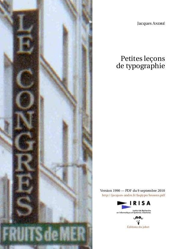 Jacques André Petites leçons de typographie Version 1990 — PDF du 9 septembre 2010 http://jacques-andre.fr/faqtypo/lessons...