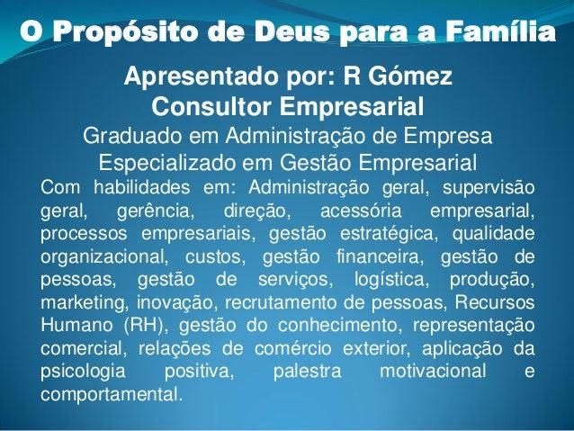 O Propósito de Deus para a Família Apresentado por: R Gómez Consultor Empresarial Graduado em Administração de Empresa Esp...