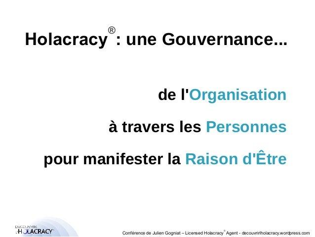 Holacracy®: une Gouvernance...  pour manifester la Raison d'Être  ®  de l'Organisation  à travers les Personnes  Conférenc...