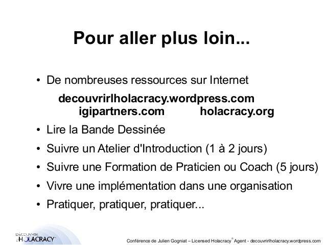 Pour aller plus loin...  ● De nombreuses ressources sur Internet  decouvrirlholacracy.wordpress.com  igipartners.com holac...