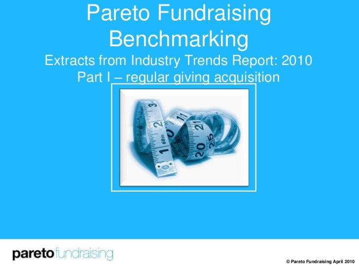 Pareto Fundraising BenchmarkingExtracts from Industry Trends Report: 2010Part I – regular giving acquisition<br />© Pareto...
