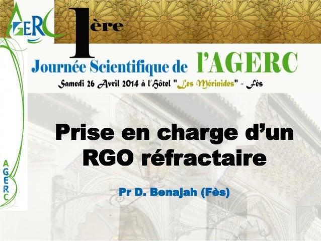 Prise en charge d'un RGO réfractaire  Pr D. Benajah (Fès)