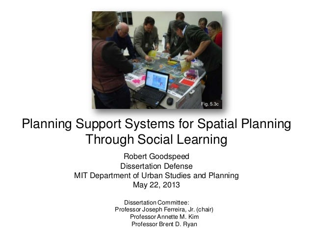 Planning Support Systems for Spatial PlanningThrough Social LearningRobert GoodspeedDissertation DefenseMIT Department of ...