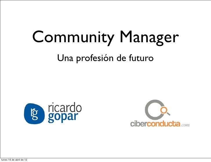 Community Manager                            Una profesión de futurolunes 16 de abril de 12