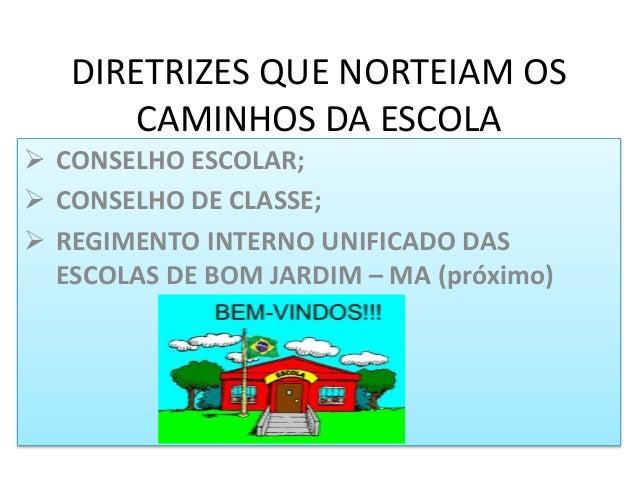 DIRETRIZES QUE NORTEIAM OS CAMINHOS DA ESCOLA  CONSELHO ESCOLAR;  CONSELHO DE CLASSE;  REGIMENTO INTERNO UNIFICADO DAS ...
