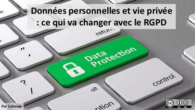 Données personnelles et vie privée : ce qui va changer avec le RGPD Par Calimaq