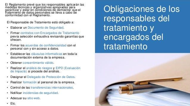 RGPD Obligaciones de los responsables del tratamiento y encargados del tratamiento El Reglamento prevé que los responsable...