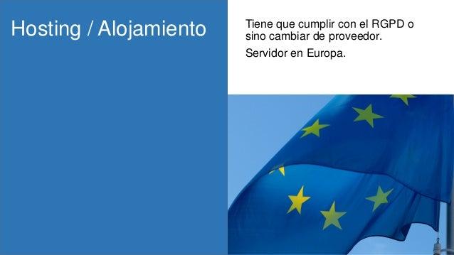 Hosting / Alojamiento Tiene que cumplir con el RGPD o sino cambiar de proveedor. Servidor en Europa.