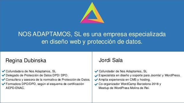Regina Dubinska Jordi Sala Cofundador de Nos Adaptamos, SL Especialista en diseño y soporte para Joomla! y WordPress. Ampl...